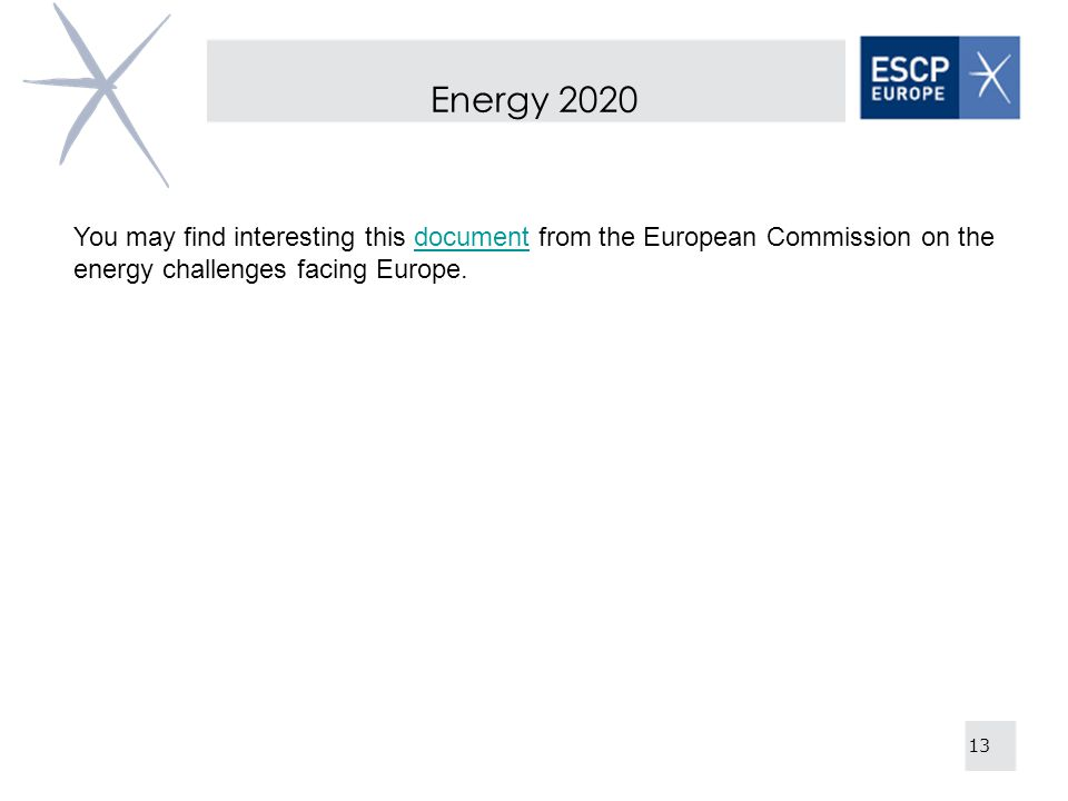 Energy 2020 You may find interesting this document from the European Commission on the energy challenges facing Europe.