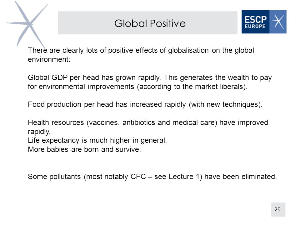 Global Positive There are clearly lots of positive effects of globalisation on the global environment: