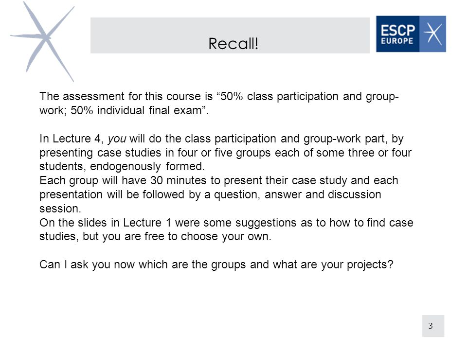 Recall! The assessment for this course is 50% class participation and group-work; 50% individual final exam .