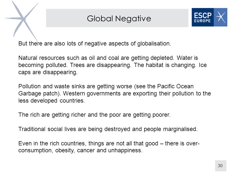 Global Negative But there are also lots of negative aspects of globalisation.