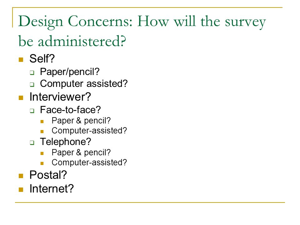 Design Concerns: How will the survey be administered