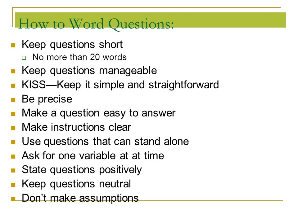 How to Word Questions: Keep questions short Keep questions manageable