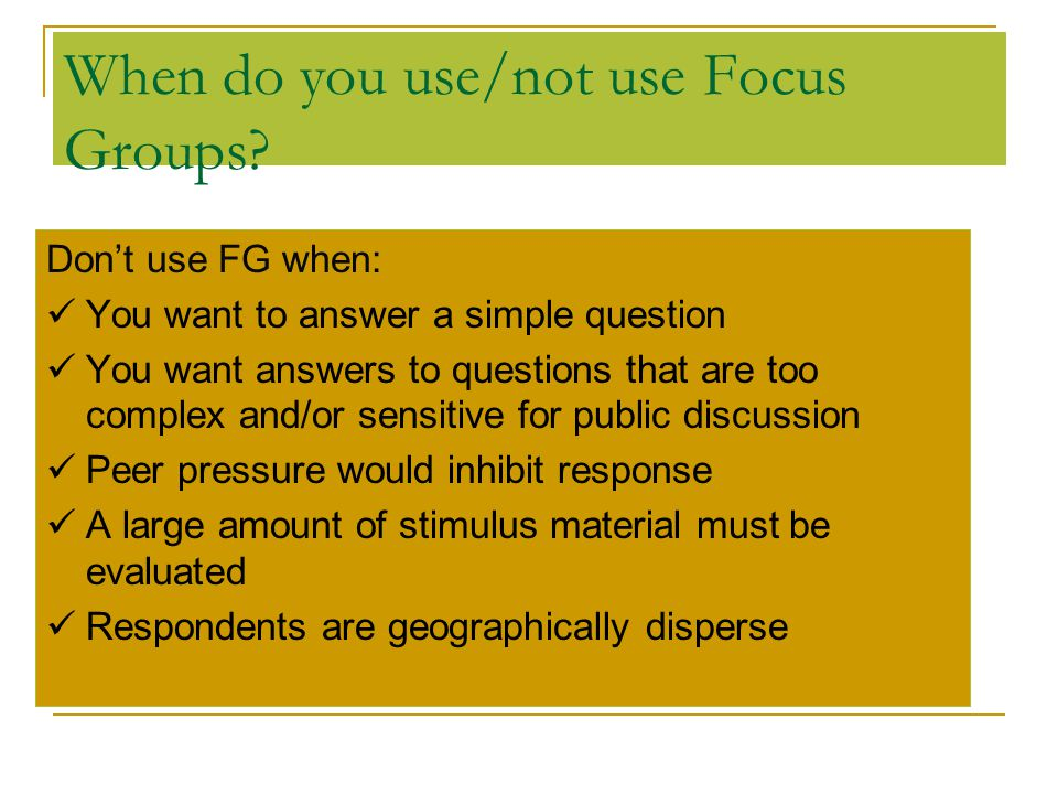 When do you use/not use Focus Groups