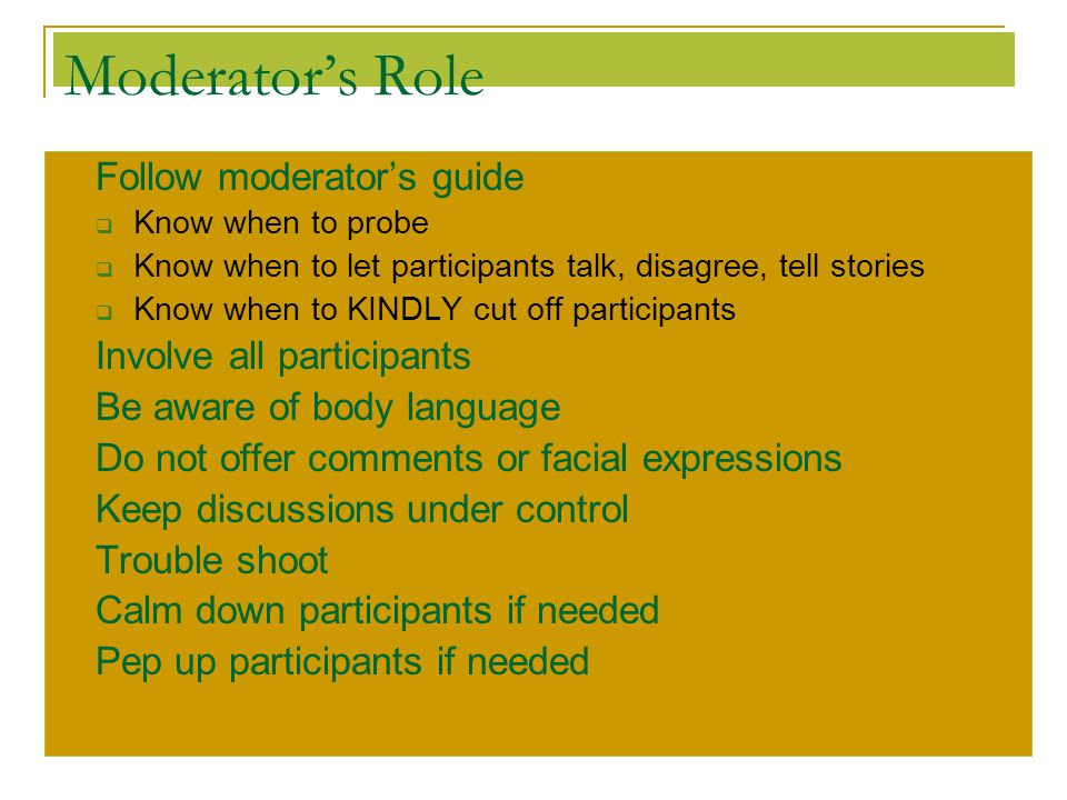 Moderator's Role Follow moderator's guide Involve all participants