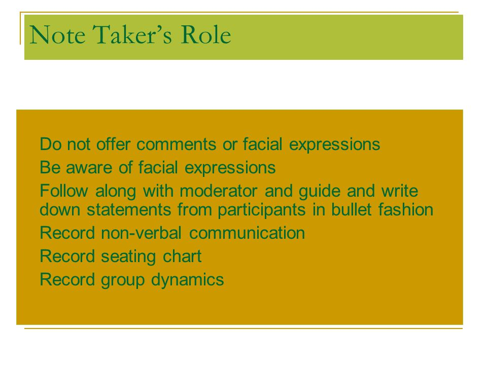 Note Taker's Role Do not offer comments or facial expressions