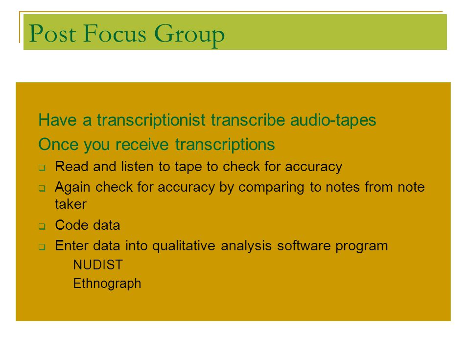 Post Focus Group Have a transcriptionist transcribe audio-tapes