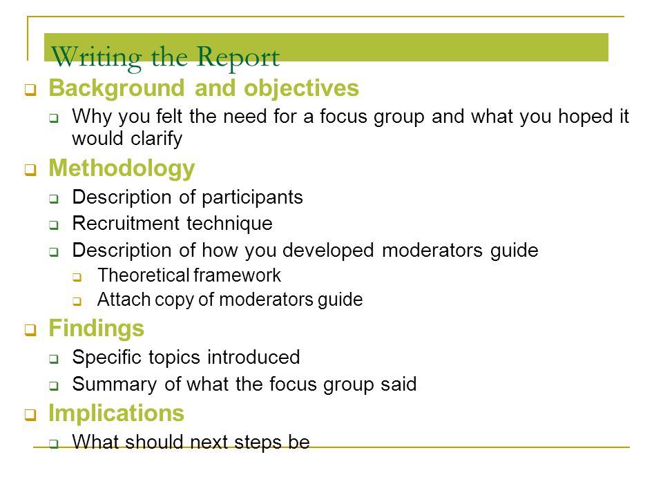 Writing the Report Background and objectives Methodology Findings