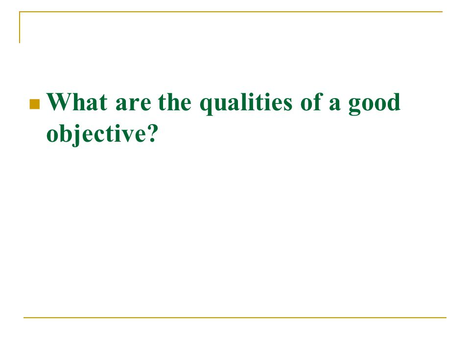 What are the qualities of a good objective