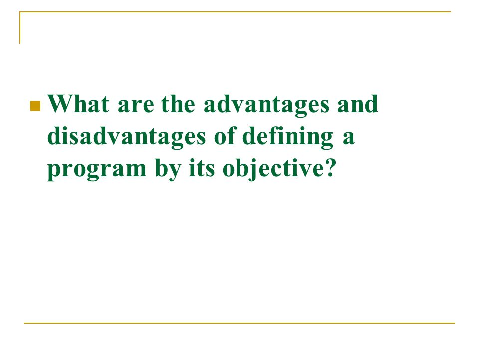 What are the advantages and disadvantages of defining a program by its objective