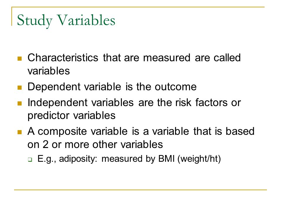 Study Variables Characteristics that are measured are called variables