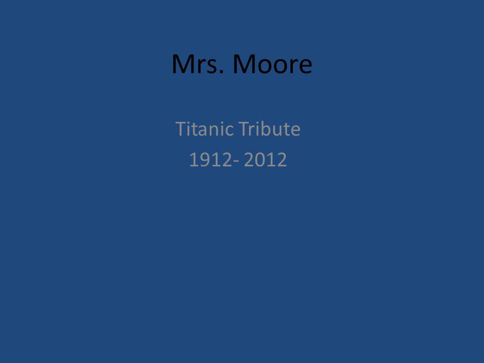Mrs. Moore Titanic Tribute 1912- 2012