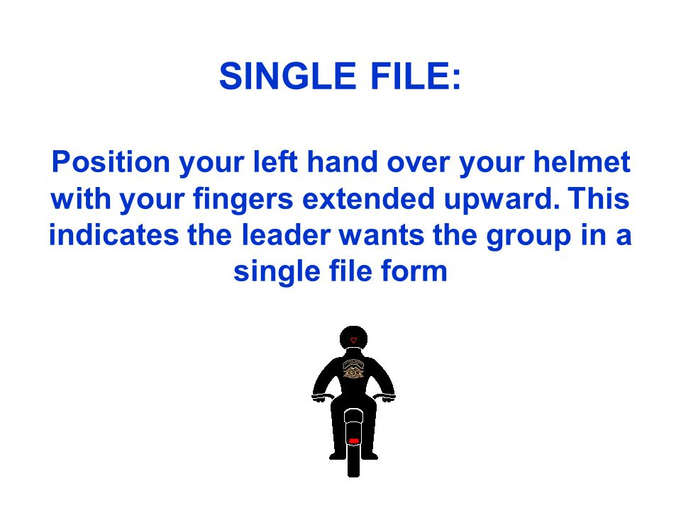 SINGLE FILE: Position your left hand over your helmet with your fingers extended upward.