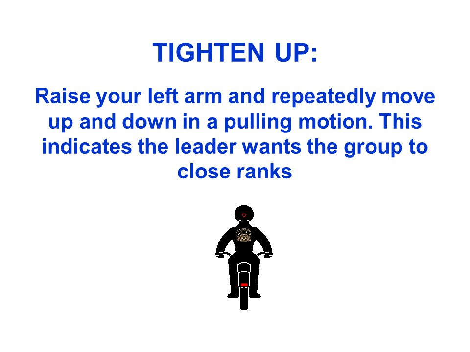 TIGHTEN UP: Raise your left arm and repeatedly move up and down in a pulling motion.