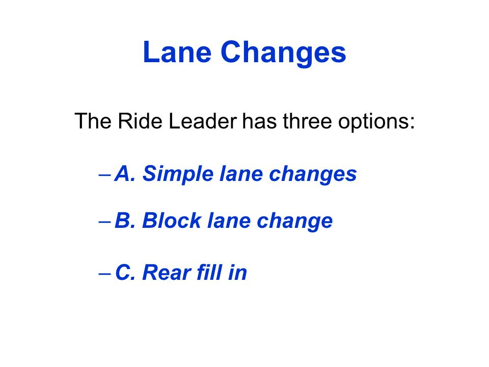 Lane Changes The Ride Leader has three options: A. Simple lane changes