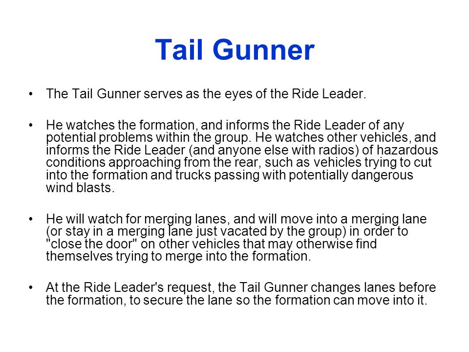 Tail Gunner The Tail Gunner serves as the eyes of the Ride Leader.