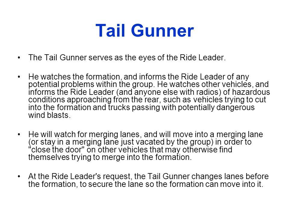 Tail Gunner The Tail Gunner serves as the eyes of the Ride Leader.