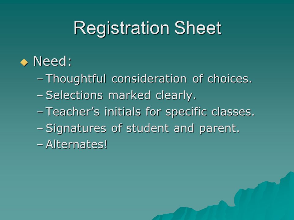 Registration Sheet Need: Thoughtful consideration of choices.
