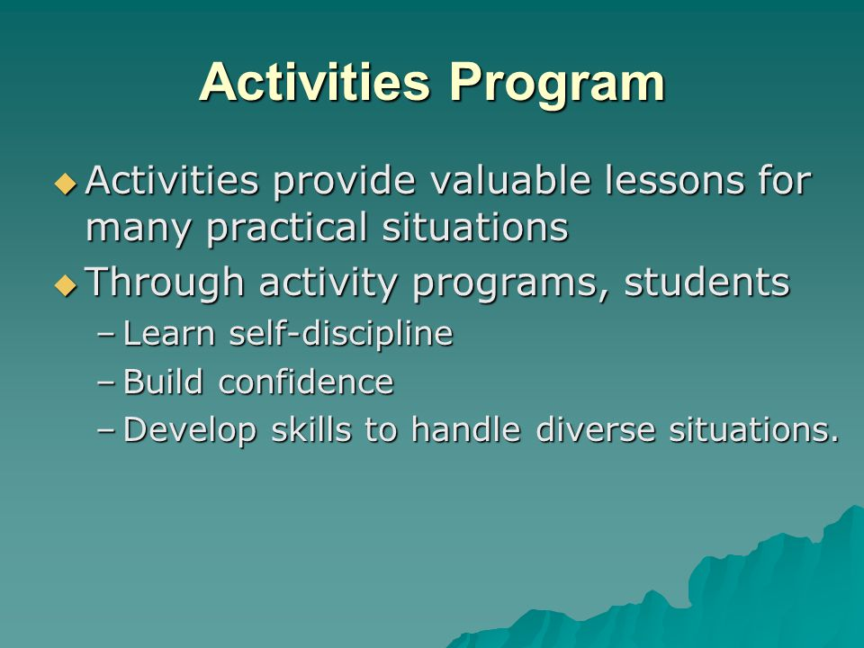 Activities Program Activities provide valuable lessons for many practical situations. Through activity programs, students.