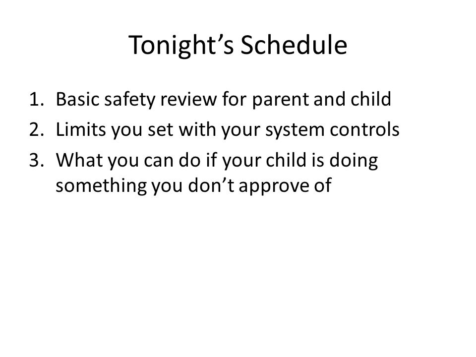 Tonight's Schedule Basic safety review for parent and child