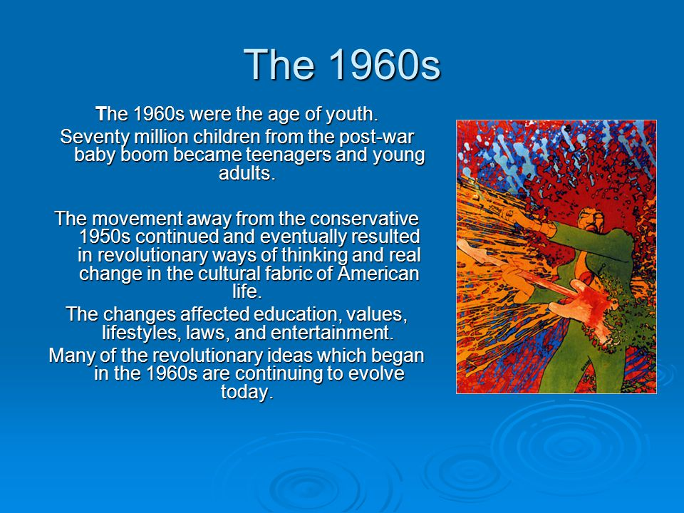 The 1960s The 1960s were the age of youth.