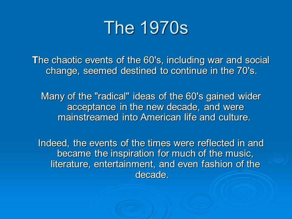 The 1970s The chaotic events of the 60 s, including war and social change, seemed destined to continue in the 70 s.