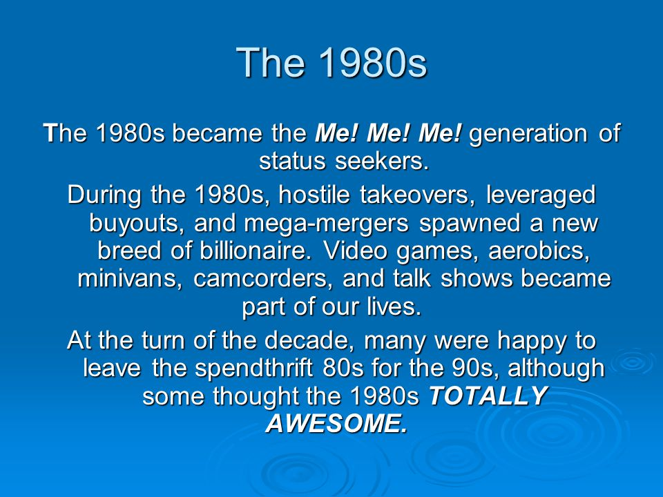 The 1980s became the Me! Me! Me! generation of status seekers.
