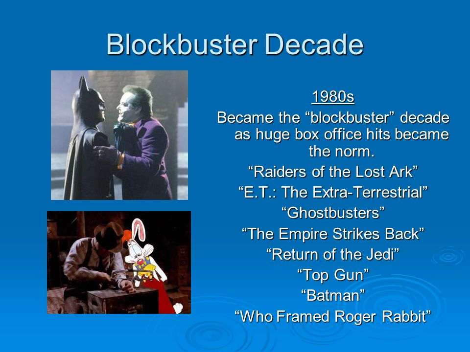 Blockbuster Decade 1980s. Became the blockbuster decade as huge box office hits became the norm.