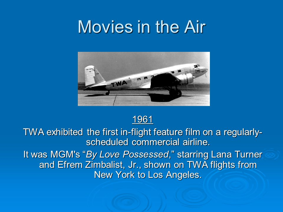 Movies in the Air 1961. TWA exhibited the first in-flight feature film on a regularly-scheduled commercial airline.
