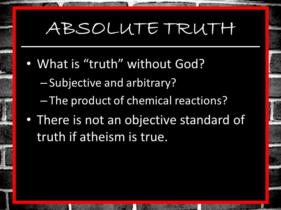 ABSOLUTE TRUTH What is truth without God
