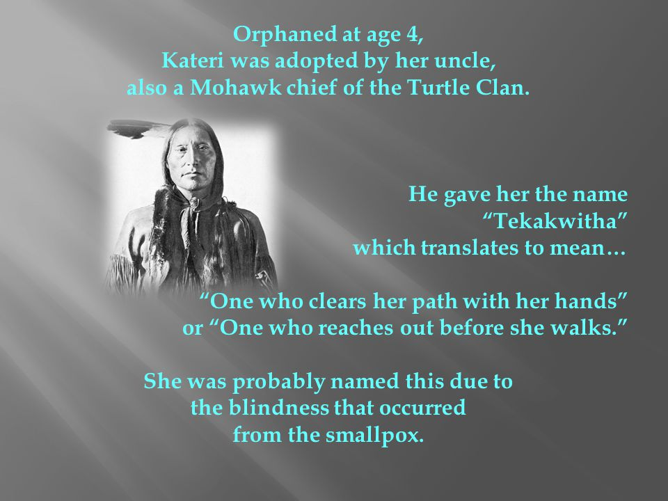 Kateri was adopted by her uncle,