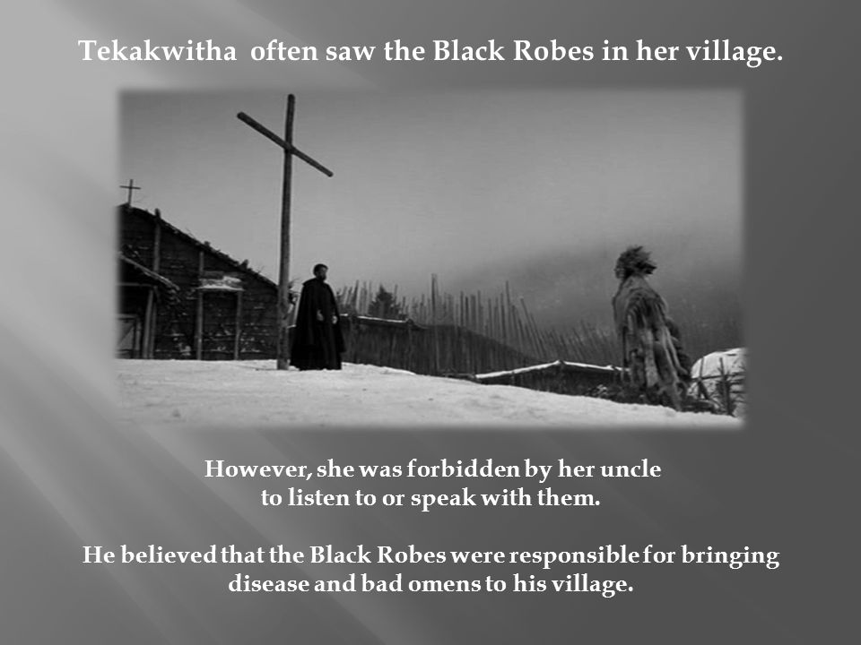 Tekakwitha often saw the Black Robes in her village.