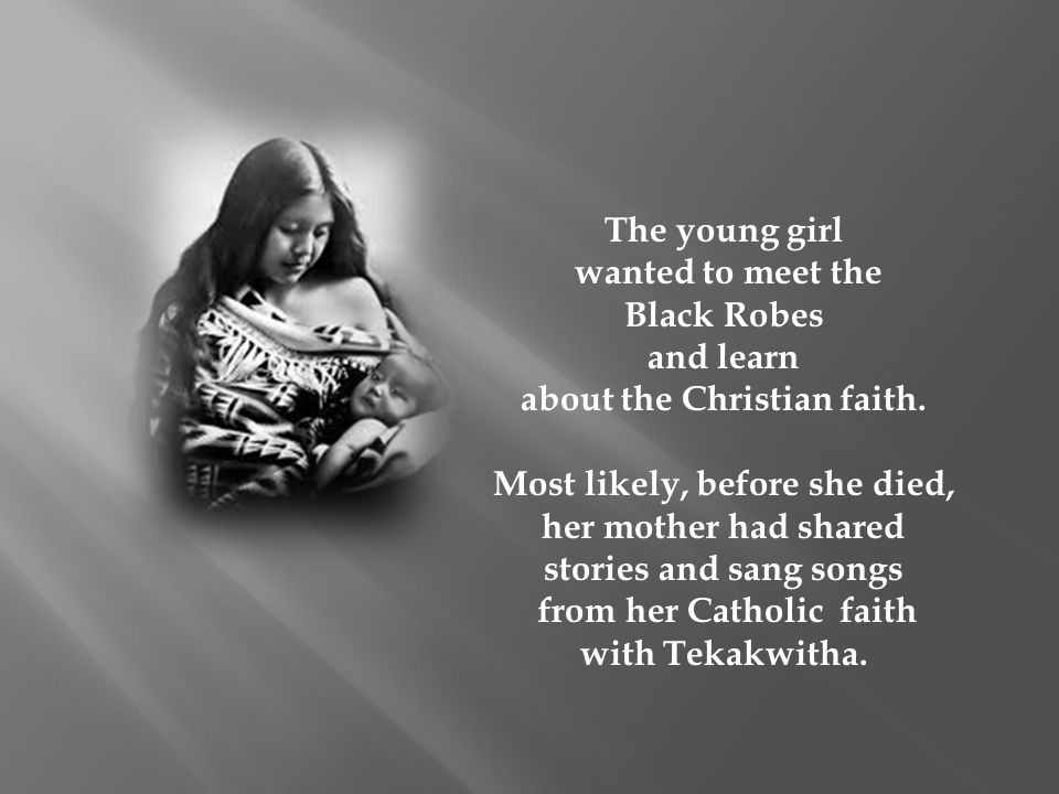 about the Christian faith. Most likely, before she died,