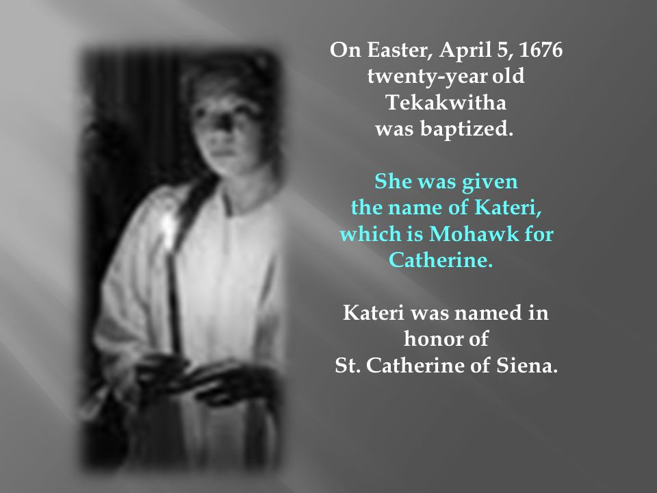 twenty-year old Tekakwitha was baptized. She was given