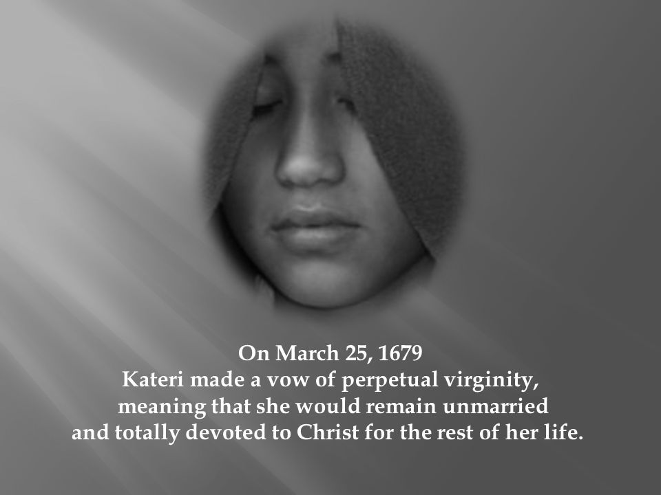 Kateri made a vow of perpetual virginity,