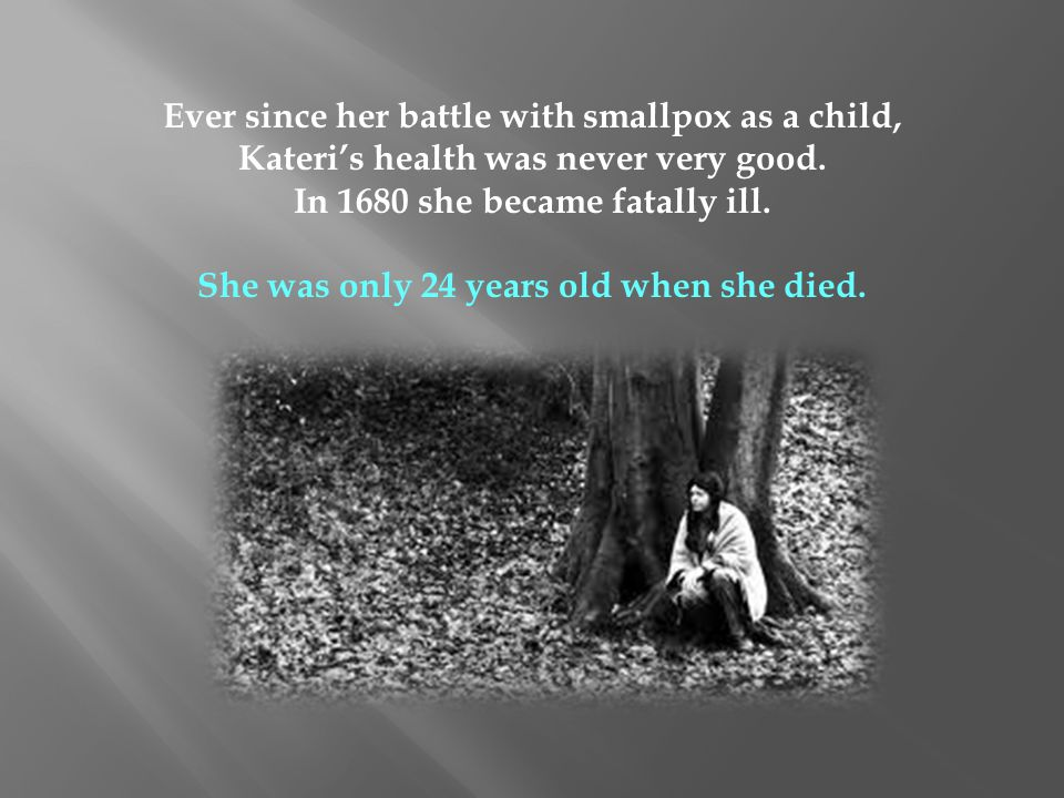 Ever since her battle with smallpox as a child,