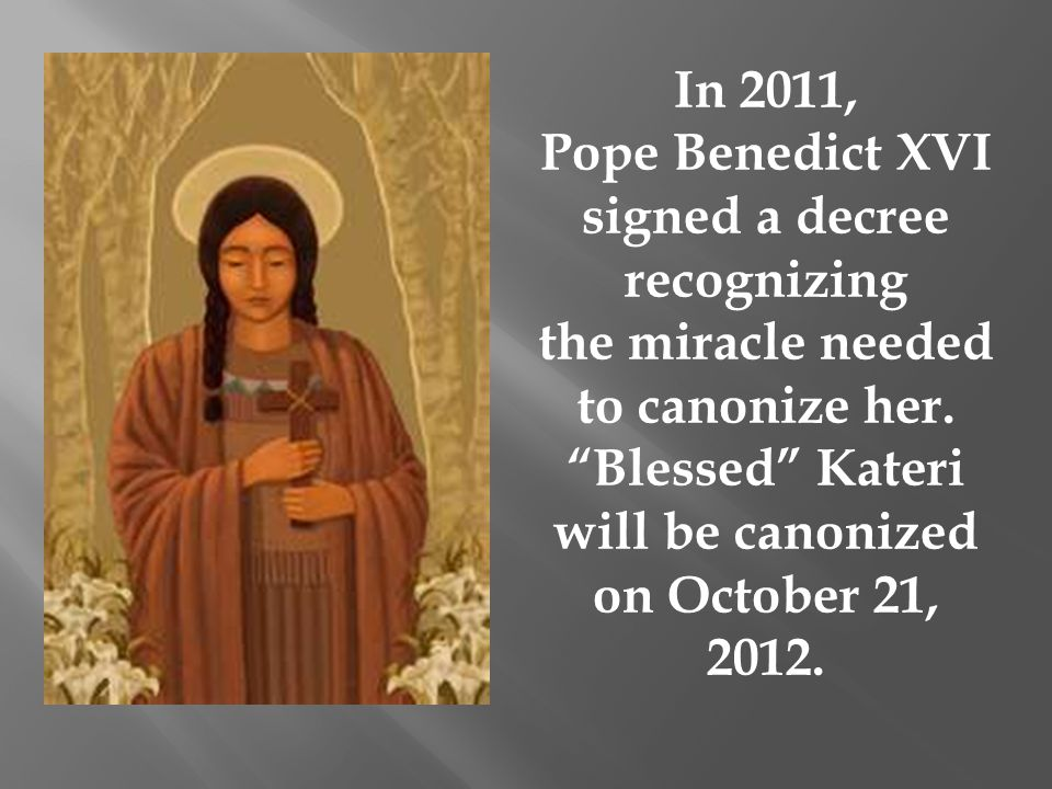 Blessed Kateri will be canonized on October 21, 2012.