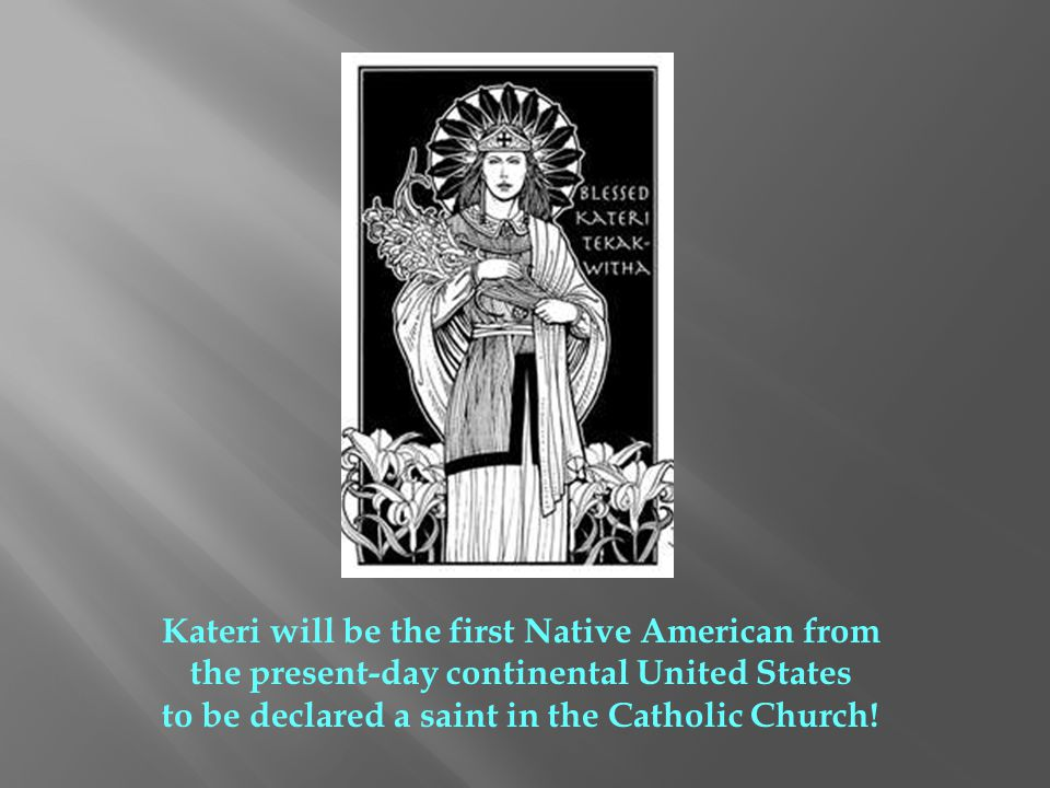Kateri will be the first Native American from