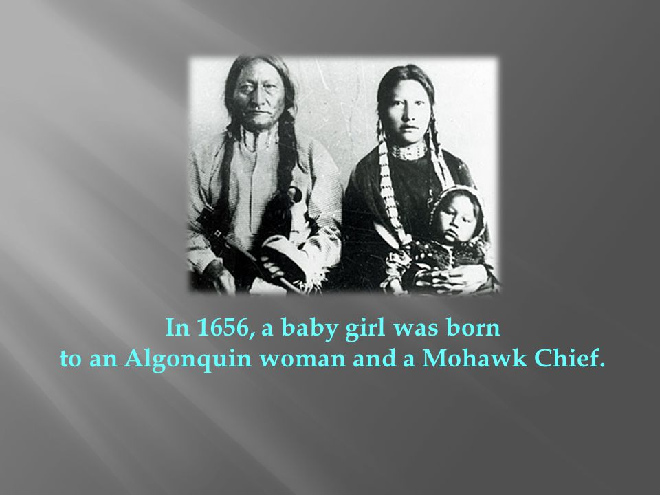 to an Algonquin woman and a Mohawk Chief.