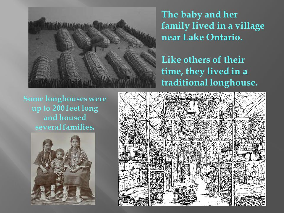 The baby and her family lived in a village near Lake Ontario.