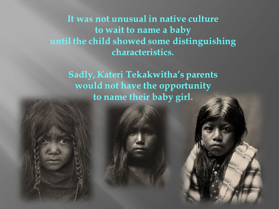 It was not unusual in native culture to wait to name a baby