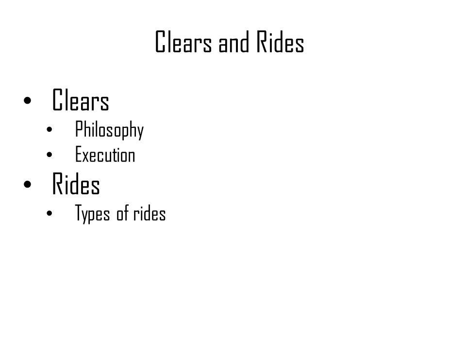 Clears and Rides Clears Philosophy Execution Rides Types of rides