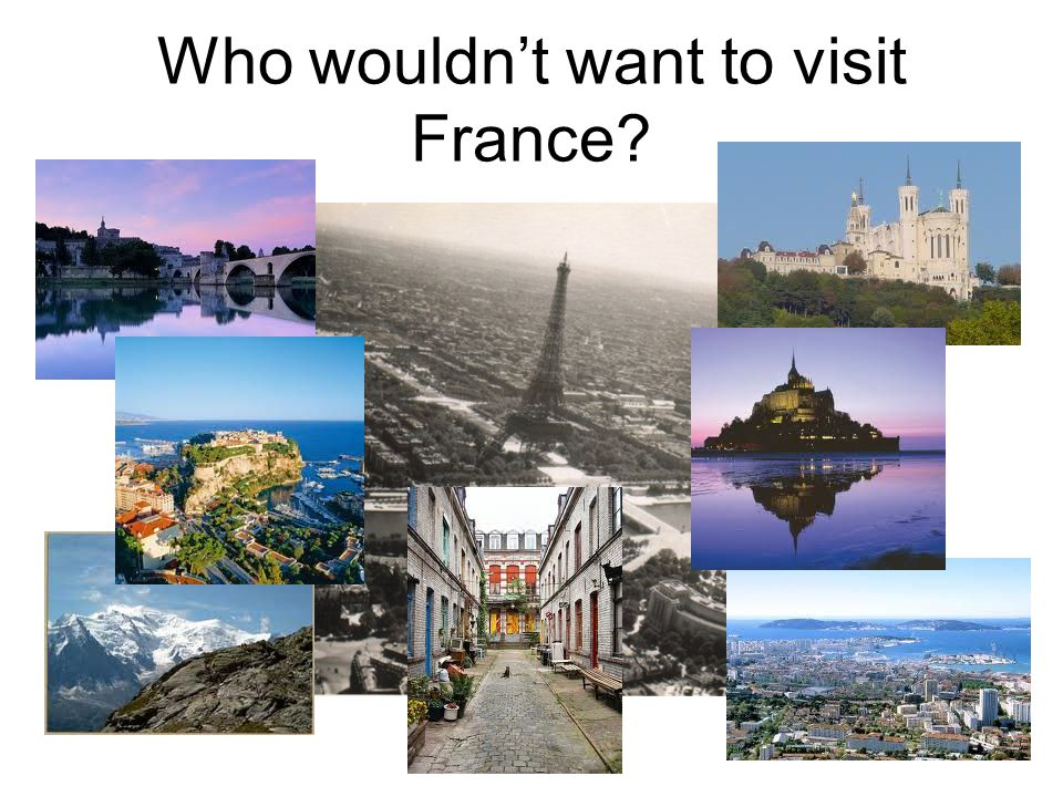 Who wouldn't want to visit France