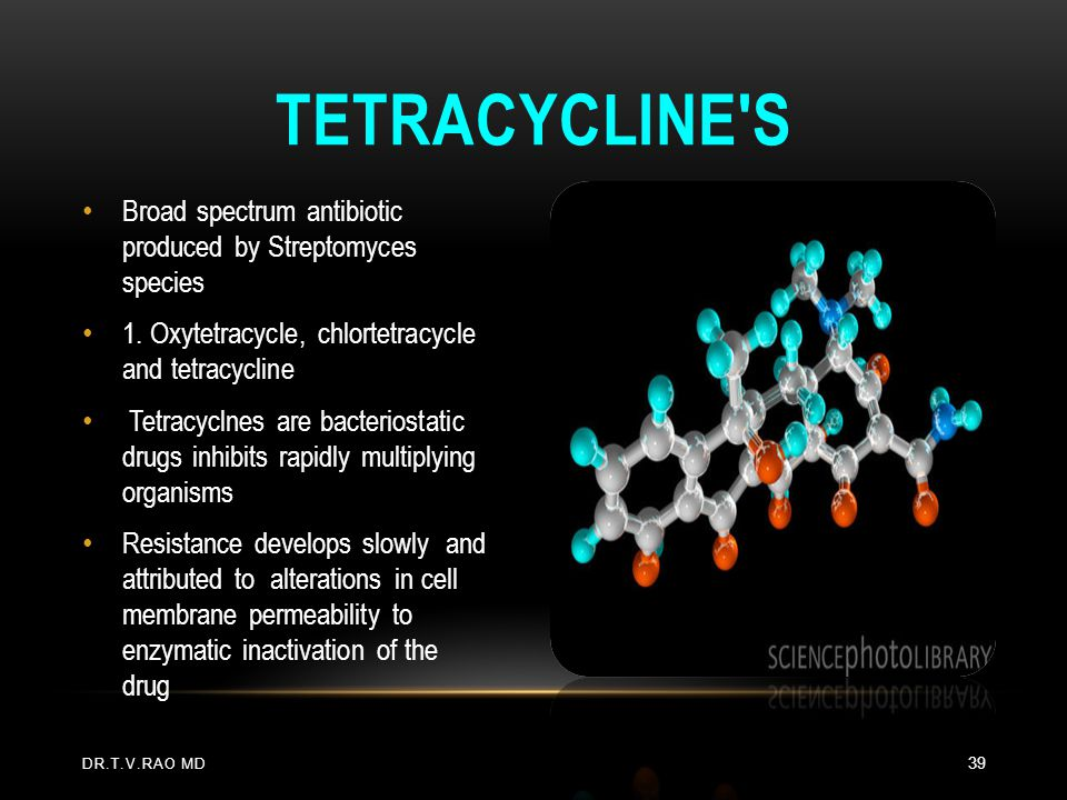 Tetracycline s Broad spectrum antibiotic produced by Streptomyces species. 1. Oxytetracycle, chlortetracycle and tetracycline.