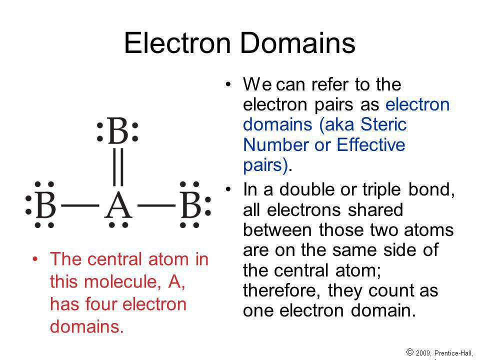 Electron Domains We can refer to the electron pairs as electron domains (aka Steric Number or Effective pairs).
