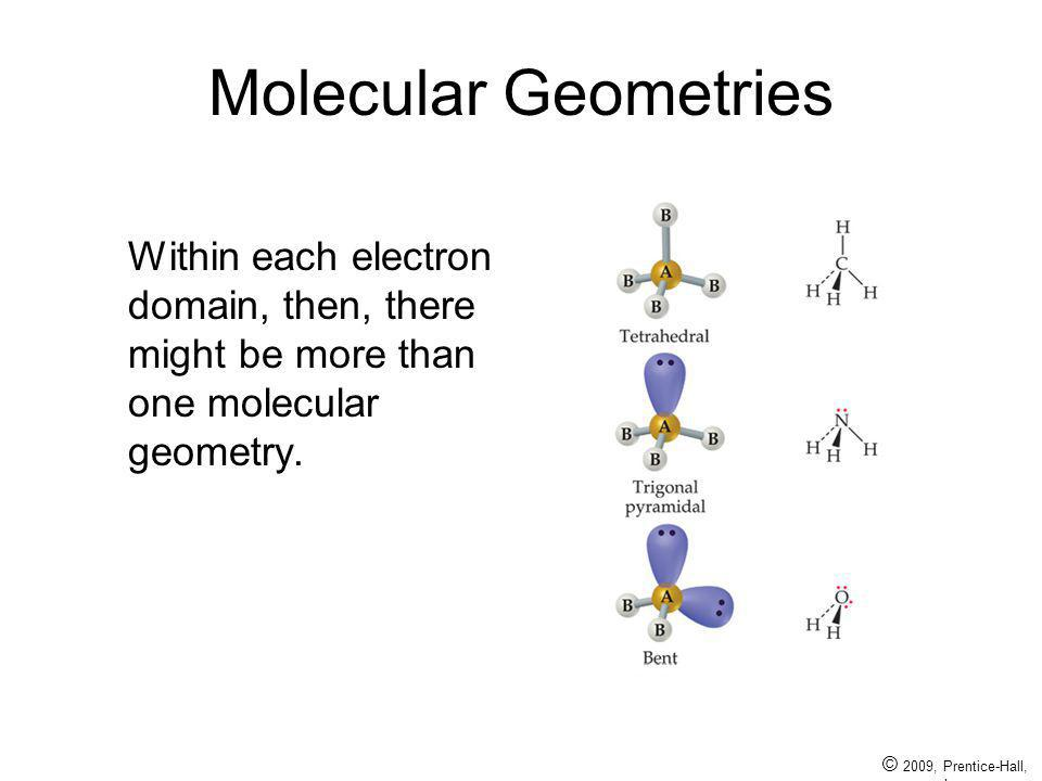 Molecular Geometries Within each electron domain, then, there might be more than one molecular geometry.