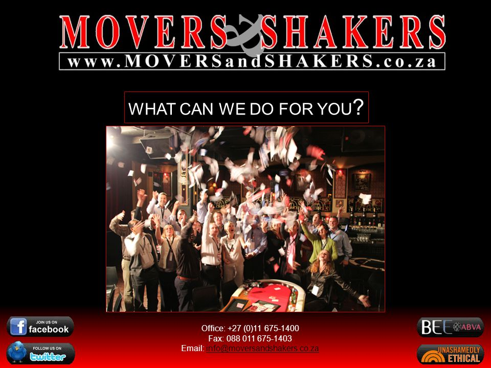 WHAT CAN WE DO FOR YOU. Office: +27 (0)11 675-1400 Fax: 088 011 675-1403.