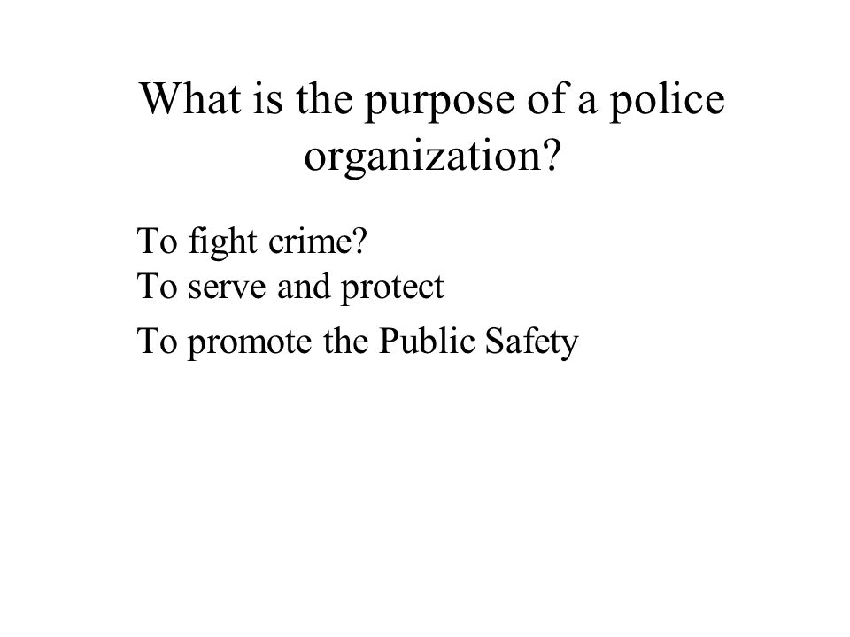 What is the purpose of a police organization