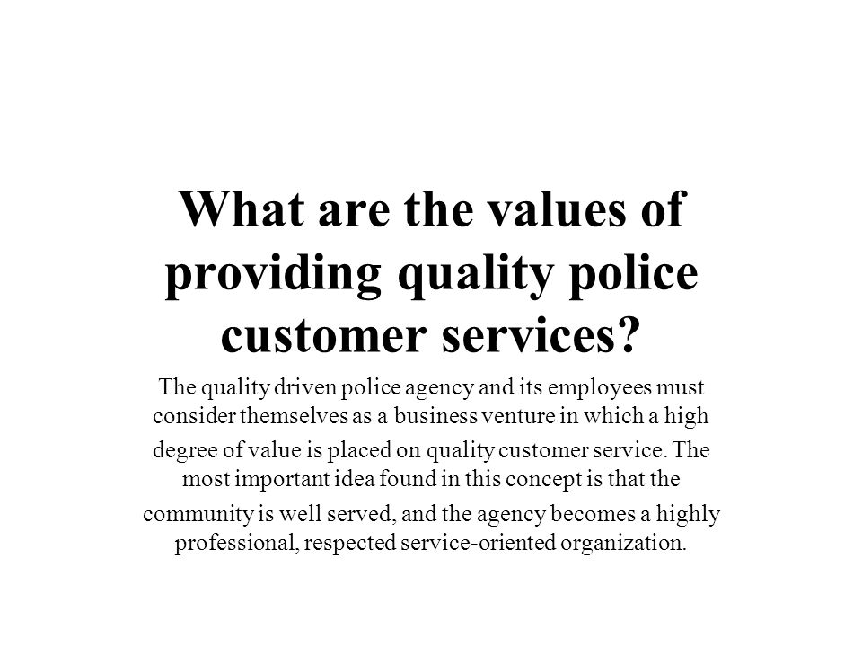 What are the values of providing quality police customer services