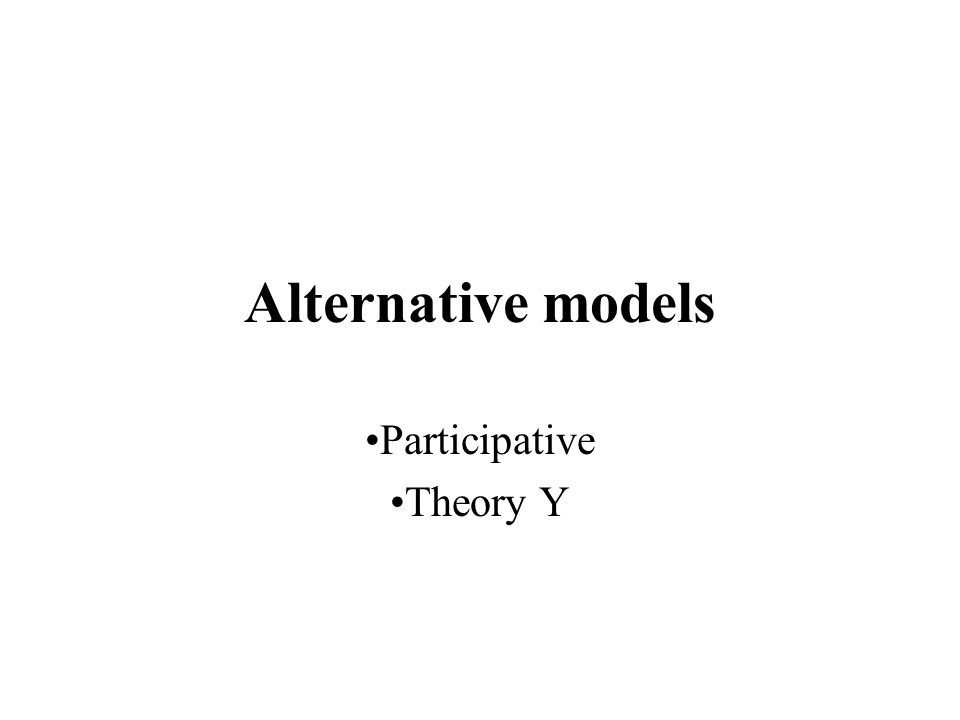 •Participative •Theory Y