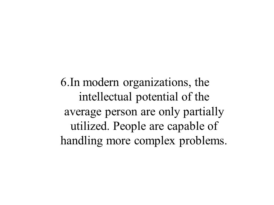 6.In modern organizations, the intellectual potential of the average person are only partially utilized.